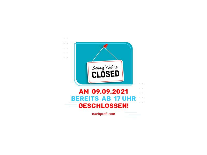 Am 09.09.2021 bereits ab 17 Uhr geschlossen -